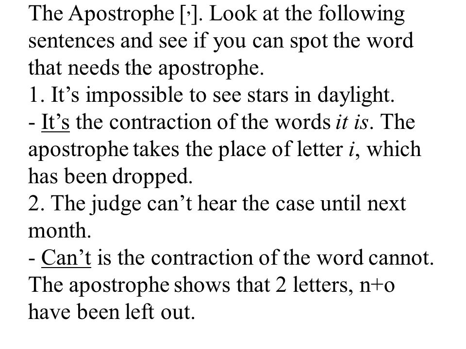 The Apostrophe [,]. Look at the following sentences and see if you can spot the word that needs the apostrophe.